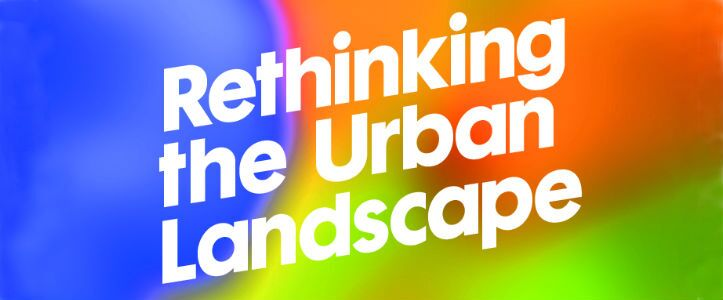 Rethinking the Urban Landscape Exhibition!